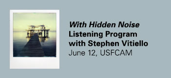 With Hidden Noise Listening Program with Stephan VitielloJune 12, USFCAM